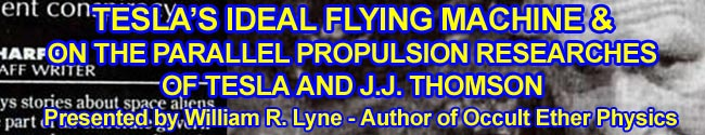 Tesla's Ideal Flying Machine & On the Parallel Propulsion Researches of Tesla & JJ Thomson by William Lyne